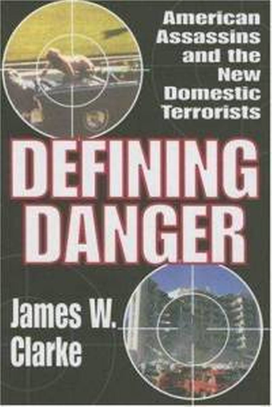 James W. Clarkes nye bog, 'Defining Danger: American Assassins and the New Domestic Terrorists' er også udkommet på det europæiske bogmarked.